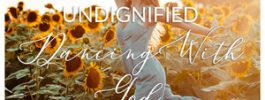 Undignified: Dancing With God // Featuring Naomi Ferris